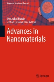 Advances in Nanomaterials ebook by Mushahid Husain,Zishan Husain Khan