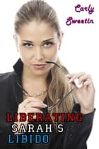 Liberating Sarah's Libido ebook by Carly Sweetin