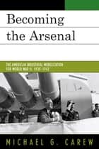 Becoming the Arsenal ebook by Michael G. Carew