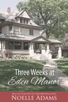 Three Weeks at Eden Manor eBook par Noelle Adams