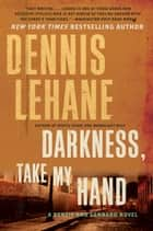 Darkness, Take My Hand ebook by Dennis Lehane