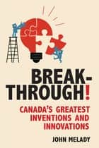 Breakthrough! - Canada's Greatest Inventions and Innovations ebook by John Melady