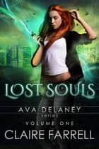 Ava Delaney: Lost Souls Volume 1 ebook by Claire Farrell