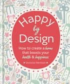 Happy by Design - How to create a home that boosts your health & happiness ebook by Victoria Harrison