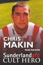 Chris Makin: Sunderland afc Cult Hero 電子書 by Rob Mason