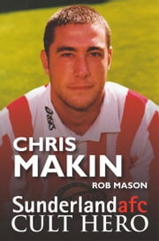 Chris Makin: Sunderland afc Cult Hero ebook by Rob Mason