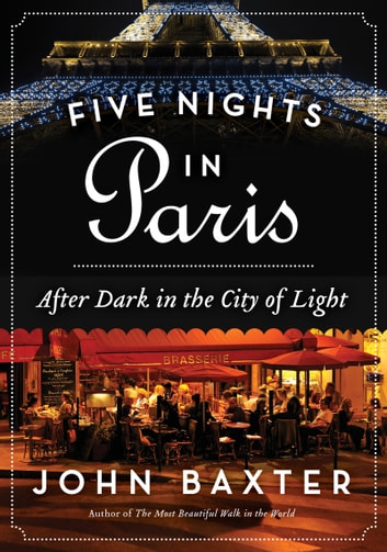 Five Nights in Paris - After Dark in the City of Light ebook by John Baxter