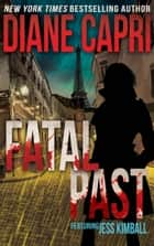 Fatal Past: A Jess Kimball Thriller ebook by Diane Capri