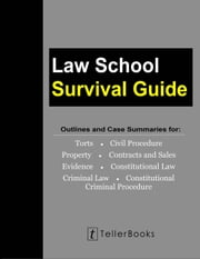 LAW+SCHOOL+SURVIVAL+GUIDE+:OUTLINES+AND+CASE+SUMMARIES+FOR+TORTS,CIVIL+PROCEDURE,PROPERTY,CONTRACTS+&SALES,EVIDENCE,CONSTITUTIONAL+LAW,CRIMINAL+LAW,CONSTITUTIONAL