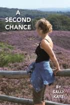A Second Chance ebook by Sally Kaye