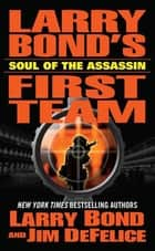 Larry Bond's First Team: Soul of the Assassin ebook by Larry Bond, Jim DeFelice