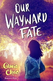 Our Wayward Fate ebook by Gloria Chao