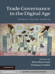 Trade Governance in the Digital Age - World Trade Forum ebook by Dr Mira Burri,Professor Thomas Cottier