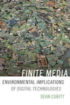 Finite Media - Environmental Implications of Digital Technologies ebook by Sean Cubitt