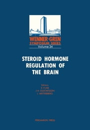 Steroid Hormone Regulation of the Brain - Proceedings of an International Symposium Held at the Wenner-Gren Center, Stockholm, 27-28 October 1980 ebook by Kjell Fuxe,Jan-Åke Gustafsson,Lennart Wetterberg