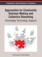 Approaches for Community Decision Making and Collective Reasoning - Knowledge Technology Support ebook by John Yearwood,Andrew Stranieri