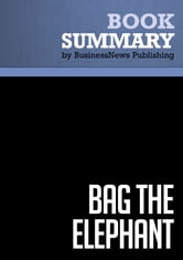 Summary: Bag The Elephant - Steve Kaplan - How to win and keep big customers ebook by BusinessNews Publishing