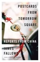 Postcards from Tomorrow Square ebook by James Fallows