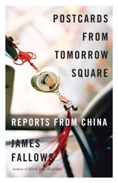 Postcards from Tomorrow Square - Reports from China ebook by James Fallows