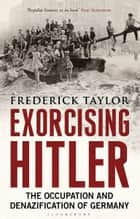 Exorcising Hitler - The Occupation and Denazification of Germany ebook by