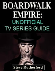 Boardwalk Empire: Unofficial TV Series Guide ebook by Steve Rutherford