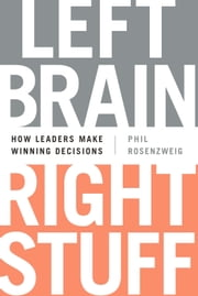 Left Brain, Right Stuff - How Leaders Make Winning Decisions ebook by Phil Rosenzweig