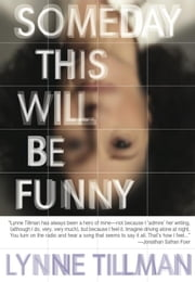 Someday This Will Be Funny ebook by Lynne Tillman