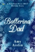 Ballerina Dad eBook by Amy Aislin