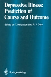 Depressive Illness - Prediction of Course and Outcome ebook by H. Danielsson,E.E. Anttinen,Tomas Helgason,H. Hippius,Robert J. Daly,R. Sadoun,E.A. Sand