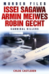 Issei Sagawa, Armin Meiwes, Robin Gecht - Three Cannibal Killers ebook by Chloe Castleden
