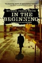 In the Beginning - A short story prequel to the novel Rivers ebook by Michael Farris Smith