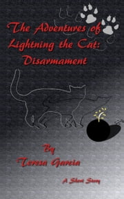 The Adventures of Lightning the Cat: Disarmament ebook by Teresa Garcia