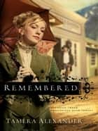 Remembered (Fountain Creek Chronicles Book #3) ebook by Tamera Alexander