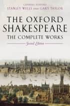 William Shakespeare: The Complete Works 電子書 by William Shakespeare, Stanley Wells, Gary Taylor,...