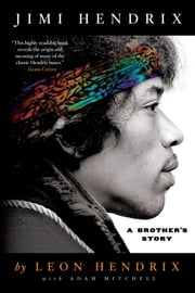 Jimi Hendrix - A Brother's Story ebook by Leon Hendrix,Adam Mitchell