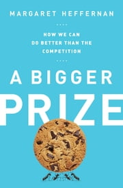 A Bigger Prize - How We Can Do Better than the Competition ebook by Margaret Heffernan