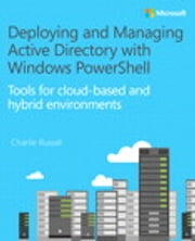 Deploying and Managing Active Directory with Windows PowerShell - Tools for cloud-based and hybrid environments ebook by Charlie Russel