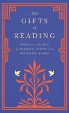 The Gifts of Reading ebook by Robert Macfarlane, William Boyd, Candice Carty-Williams,...