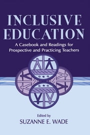 Inclusive Education - A Casebook and Readings for Prospective and Practicing Teachers ebook by Suzanne E. Wade