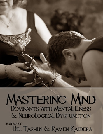 Mastering Mind: Dominants With Mental Illness and Neurological Dysfunction ebook by Raven Kaldera,Del Tashlin