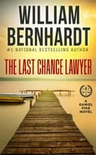 The Last Chance Lawyer - Daniel Pike Legal Thriller Series, #1 ebook by WILLIAM BERNHARDT