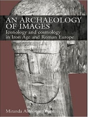 An Archaeology of Images - Iconology and Cosmology in Iron Age and Roman Europe ebook by Miranda Aldhouse Green