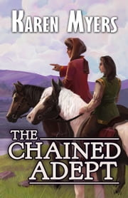 The Chained Adept - Book 1 of The Chained Adept ebook by Karen Myers