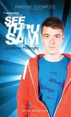 The Incredible Adventures of See Thru Sam ebook by Johnny McKnight