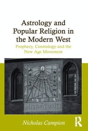Astrology and Popular Religion in the Modern West - Prophecy, Cosmology and the New Age Movement ebook by Nicholas Campion