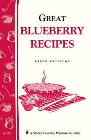 Great Blueberry Recipes - Storey's Country Wisdom Bulletin A-175 ebook by Karen Matthews