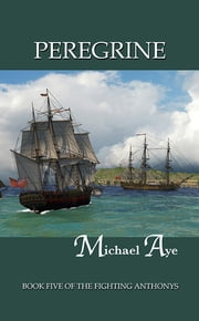 Peregrine: Book Five of the Fighting Anthonys ebook by Michael  Aye