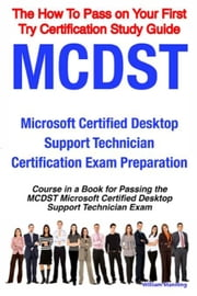 MCDST Microsoft Certified Desktop Support Technician Certification Exam Preparation Course in a Book for Passing the MCDST Microsoft Certified Desktop ebook by Manning, William