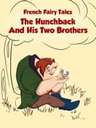The Hunchback and His Two Brothers ebook by French Fairy Tales