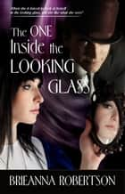 The One Inside the Looking Glass ebook by Brieanna Robertson